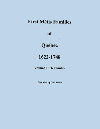 First Metis Families of Quebec, 1622-1748. Volume I: 56 Families by Gail Morin. $32.95