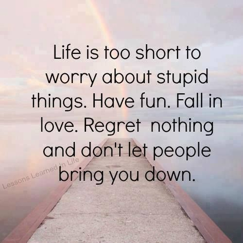 LIFE IS TOO SHORT TO WORRY. | Love being. | Pinterest