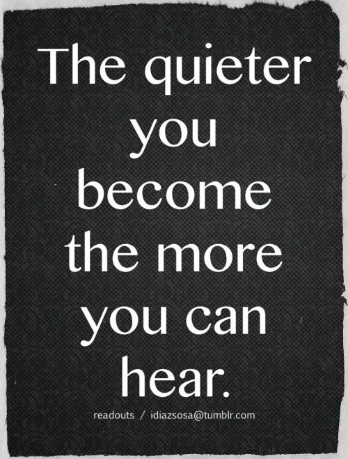 The quieter you become the more you can hear ~Ram Dass | #Quote Words of Wisdom