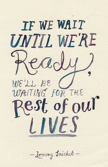 // //  Poster If we wait until we're ready we'll be waiting for the rest of our lives. Lemony Snicket #quote #taolife Home Transcendentalist Quotes Henry David Thoreau Essays and Quotes Gaye Crispi...