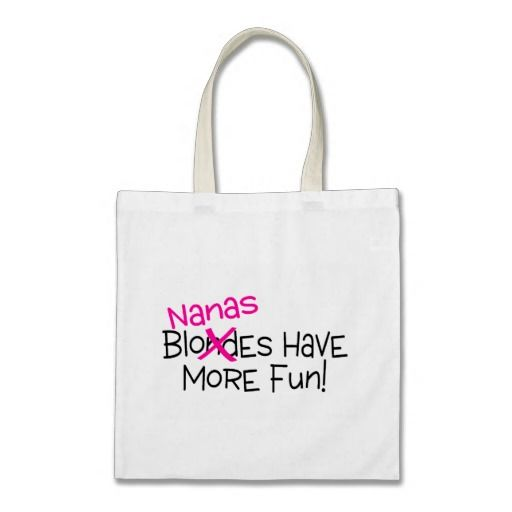 Gt gt http www zazzle com nanas have more fun bag 149846701340111714