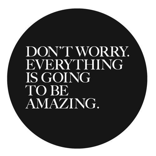 Everything is going to be amazing.
