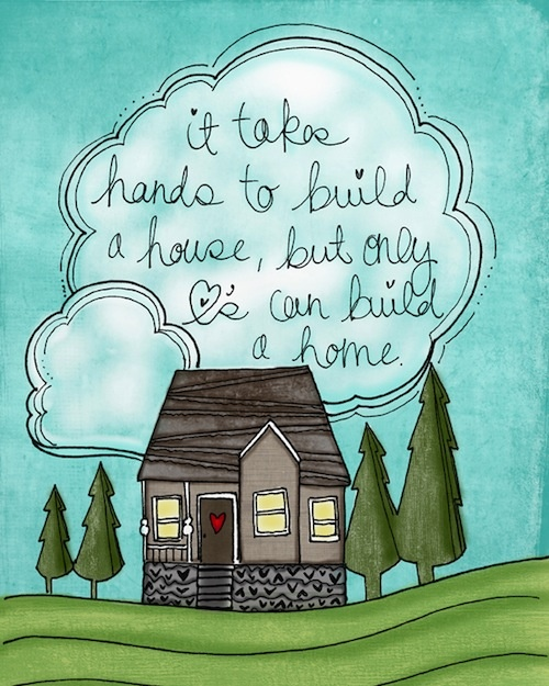 It Takes Hands To Build A House But Only Hearts Can Build