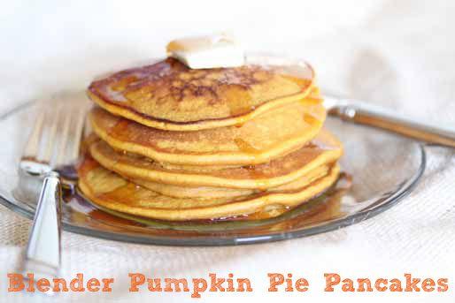 Blender Pumpkin Pie Pancakes | Breakfast | Pinterest