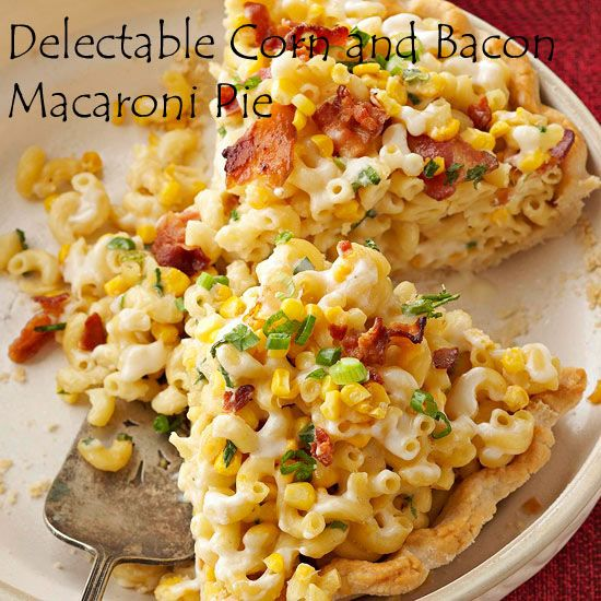 Delectable Corn and Bacon Macaroni Pie | things I like | Pinterest