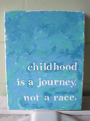 Childhood is a journey... Not a race.