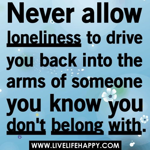 True. I'd rather be happy and alone than with Ryan and miserable!!