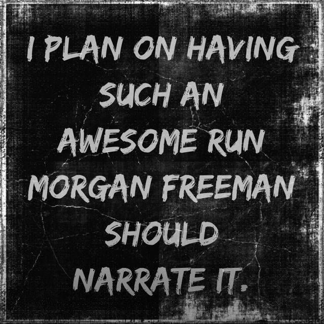 I plan on having such an awesome run Morgan Freeman should narrate it!  #running #motivation #fitness