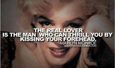 Forehead Kiss Love Quotes : ... real lover is the man who can thrill you by kissing your forehead