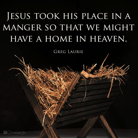 """Jesus took His place in a manger so that we might have a home in heaven."" Greg Laurie #quote"