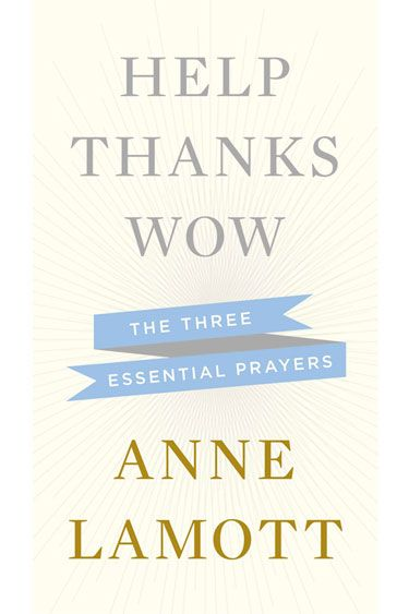 Help, Thanks, Wow: The Three Essential Prayers by Anne Lamott