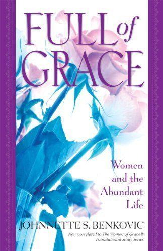 Full of Grace: Women and the Abundant Life by Johnette Benkovic. $10