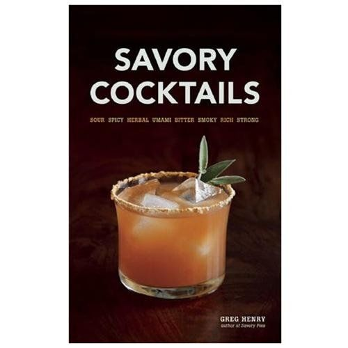 """... Cocktails, by Greg Henry """"Sour, Spicy, Herbal, Umami, Bitter, Smoky"""