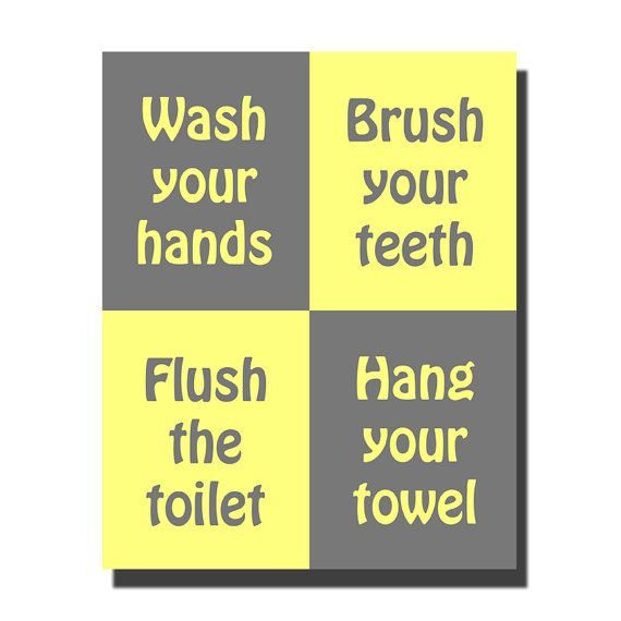 Wash Your Hands Brush Your Teeth Flush The Toilet Hang Your Towel Bat…
