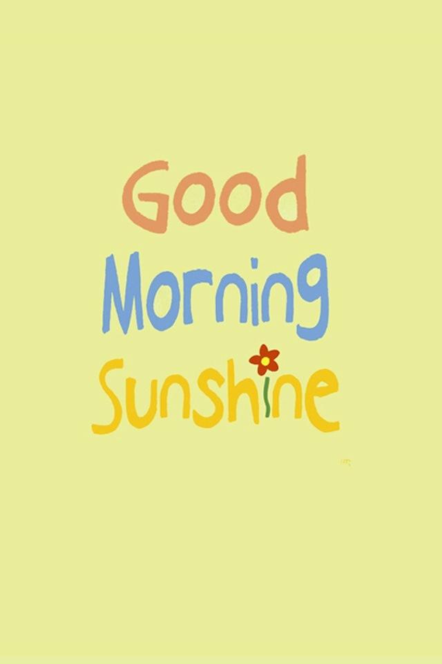 Good Morning Sunshine My Only Sunshine : Good morning sunshine top of da mornin to ya pinterest