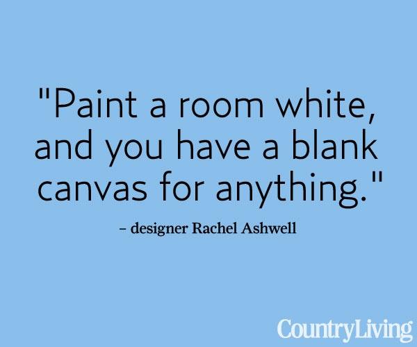 See more tips from @Rachel  Ashwell: http://www.countryliving.com/homes/how-to-get-the-look/decorating-with-white-ashwell-advice#slide-2    #decorating #quotes #words