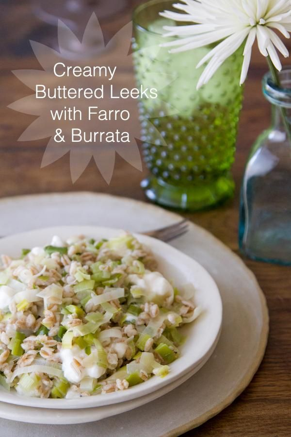 Creamy Buttered Leeks with Farro and Burrata | via What's Gaby Cooking