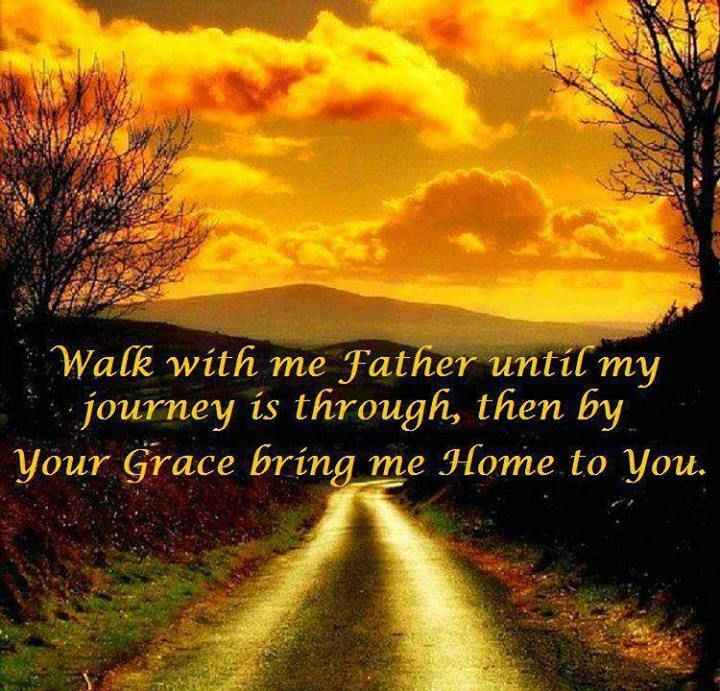 Walk with me Father until my journey is through