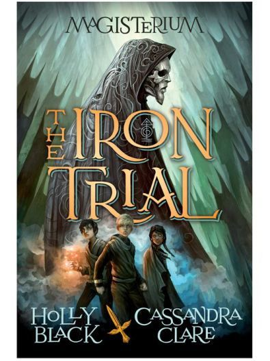 The Iron Trial (Magisterium #1) by Cassandra Clare & Holly Black