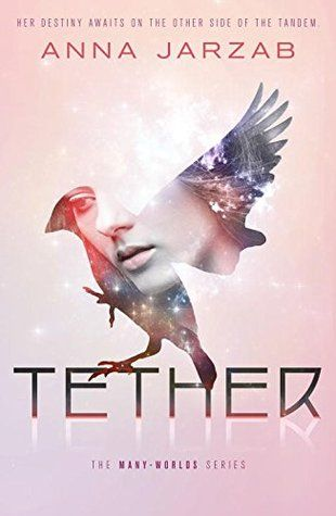 Tether (Many-Worlds, #2) by Anna Jarzab