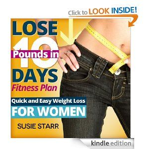 Lose 10 Pounds in 10 Days Fitness Plan: Quick and Easy Weight Loss for ...