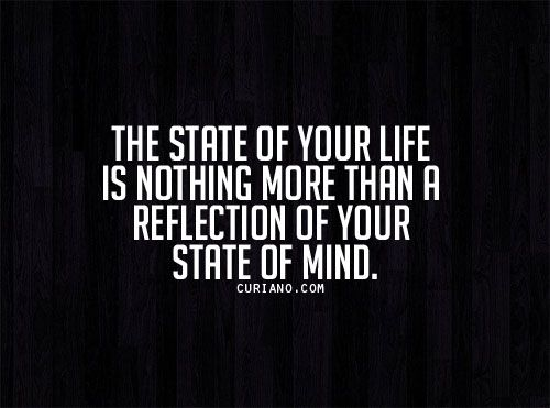 The state of your life is nothing more than a reflection of your state ...