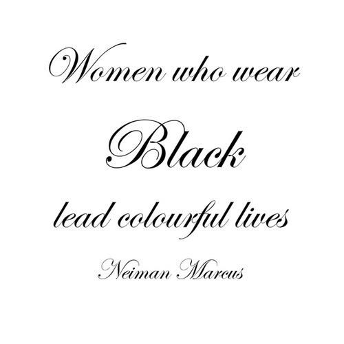 Women who wear black lead colorful lives. Neiman Marcus.