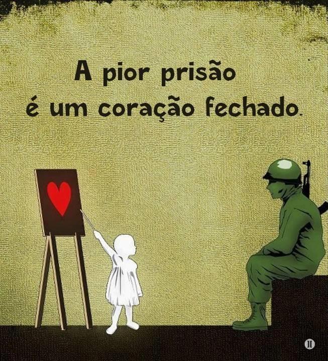 A pior prisão é um coração fechado. #frases