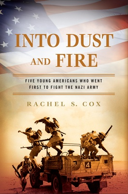 'Into Dust and Fire: Five Young Americans Who Went First to Fight the Nazi Army' by Rachel S. Cox