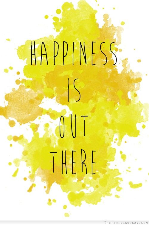 Happiness is out there