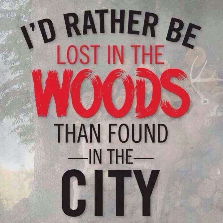rather be lost in the woods    I Need A Country Girl Quotes
