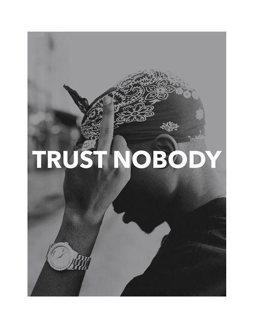 Trust Nobody | Quotes | Pinterest