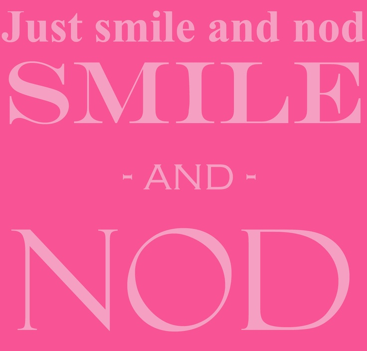 smile and nod