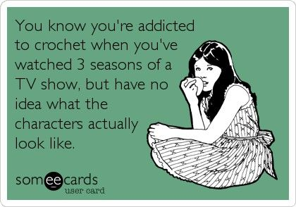 When crocheting with the TV on, you really don't look up to see a single show. It's all about the background noise. This is so true!