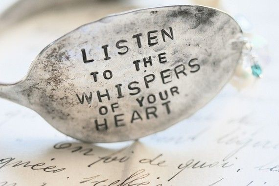 Listen to the Whispers of your Heart ... hand stamped onto a vintage silver spoon that has been hand formed into a cuff bracelet. $38.00