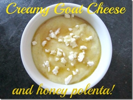 creamy goat cheese and honey polenta!