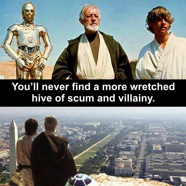 Washington, D.C.: You will never find a more wretched hive of scum and ... Work Party Meme