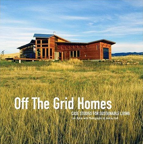 Download: Off The Grid Homes: Case Studies for Sunstainable Living