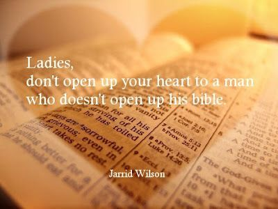 Don't open your heart to a man who doesn't open his Bible.