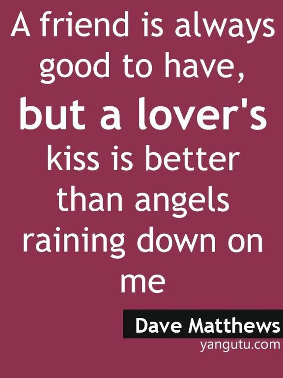 Friend Kiss Quotes : Dave matthews friend quotes quotesgram