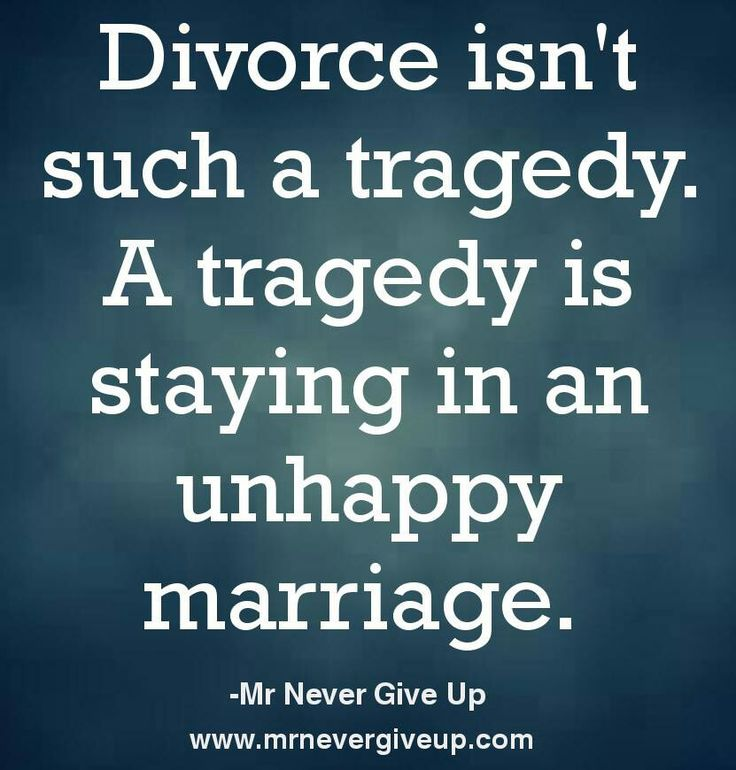 Divorce isn't such a tragedy. A tragedy is staying in an