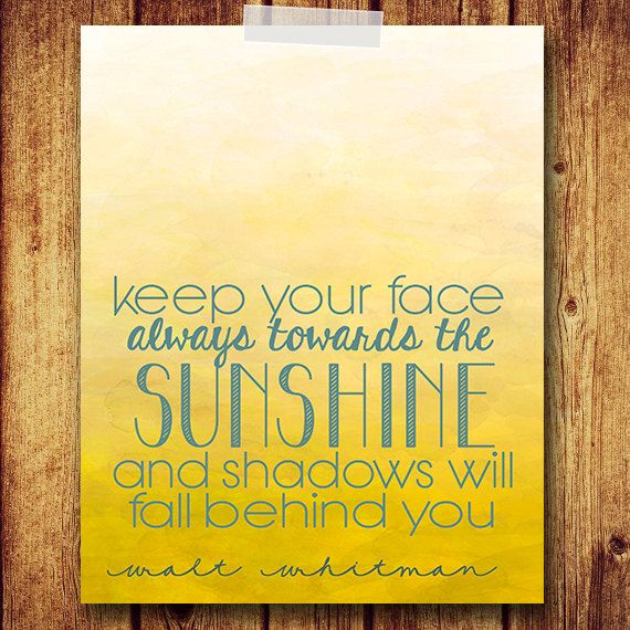 Keep Your Face Always Toward The Sunshine, Instant Download, Home Decor Print