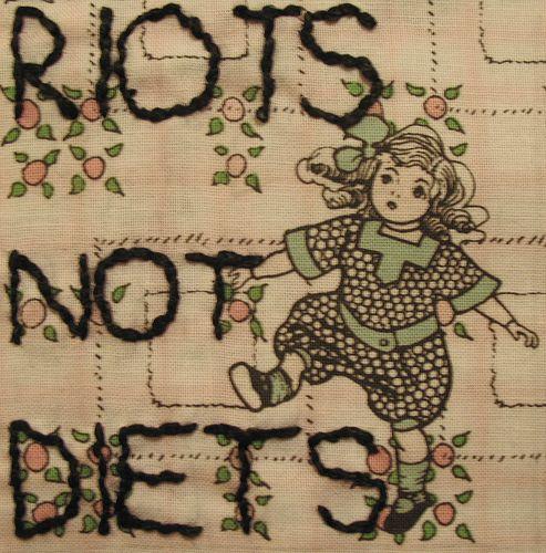 Riots, not diets. #feminism