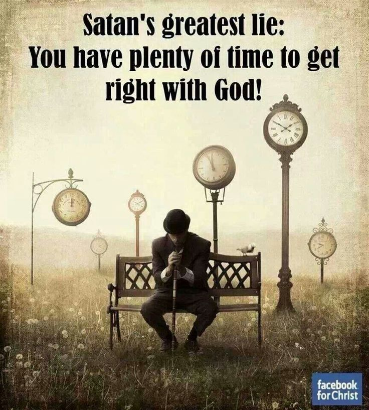 Satans greatest lie: You have plenty of time to get right with God!