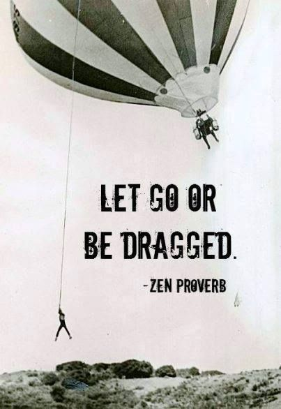 .Let go or be dragged