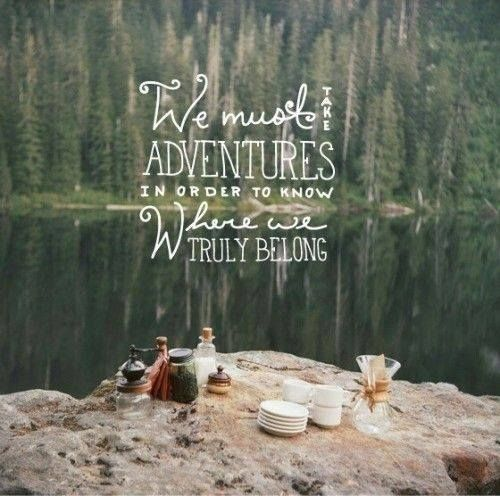 We must take adventures to know where we truly belong.