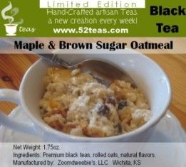 "Maple & Brown Sugar Oatmeal Flavored Black Tea from 52Teas"" A tea ..."