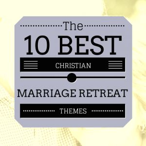 10 Best Marriage Retreat Themes