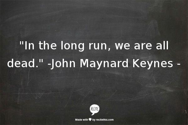 In The Long Run We Are All Dead By John Maynard Keynes