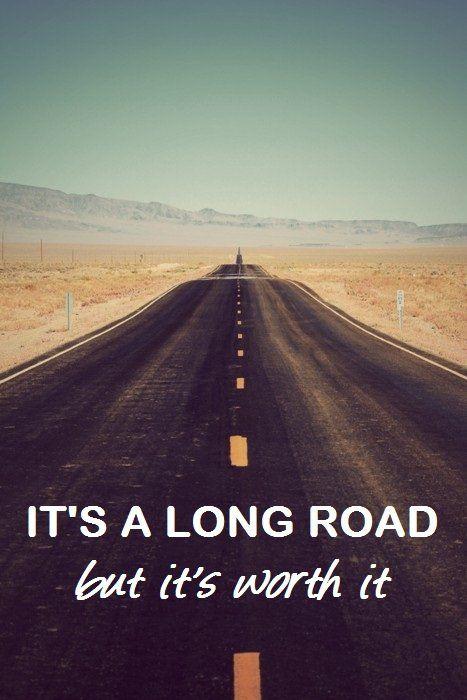 It's a long road..but it's worth it
